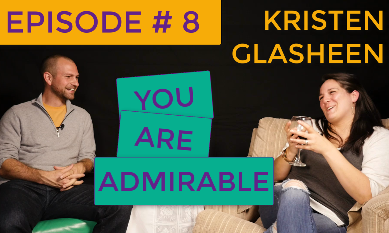 Episode #8: Kristen Glasheen – You Are Admirable